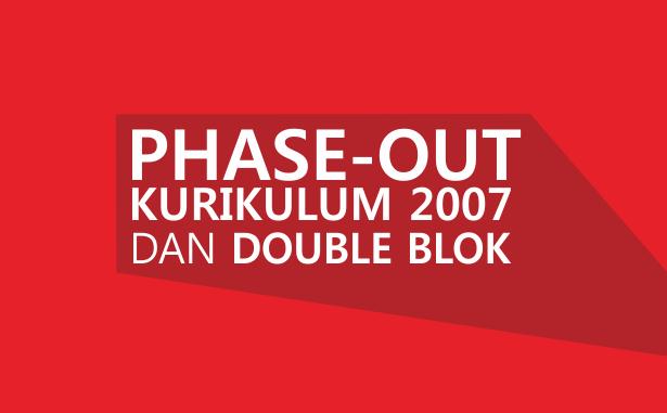 PHASE-OUT KURIKULUM 2007 DAN DOUBLE BLOCK Laporan Pertama
